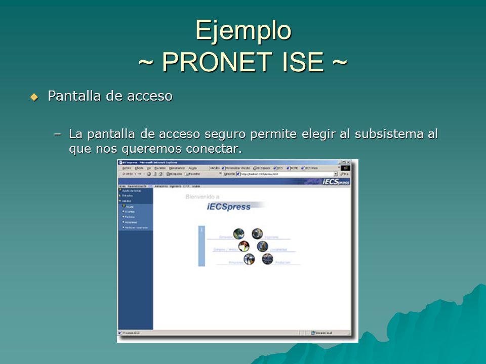 Ejemplo ~ PRONET ISE ~ Pantalla de acceso Pantalla de acceso –La pantalla de acceso seguro permite elegir al subsistema al que nos queremos conectar.