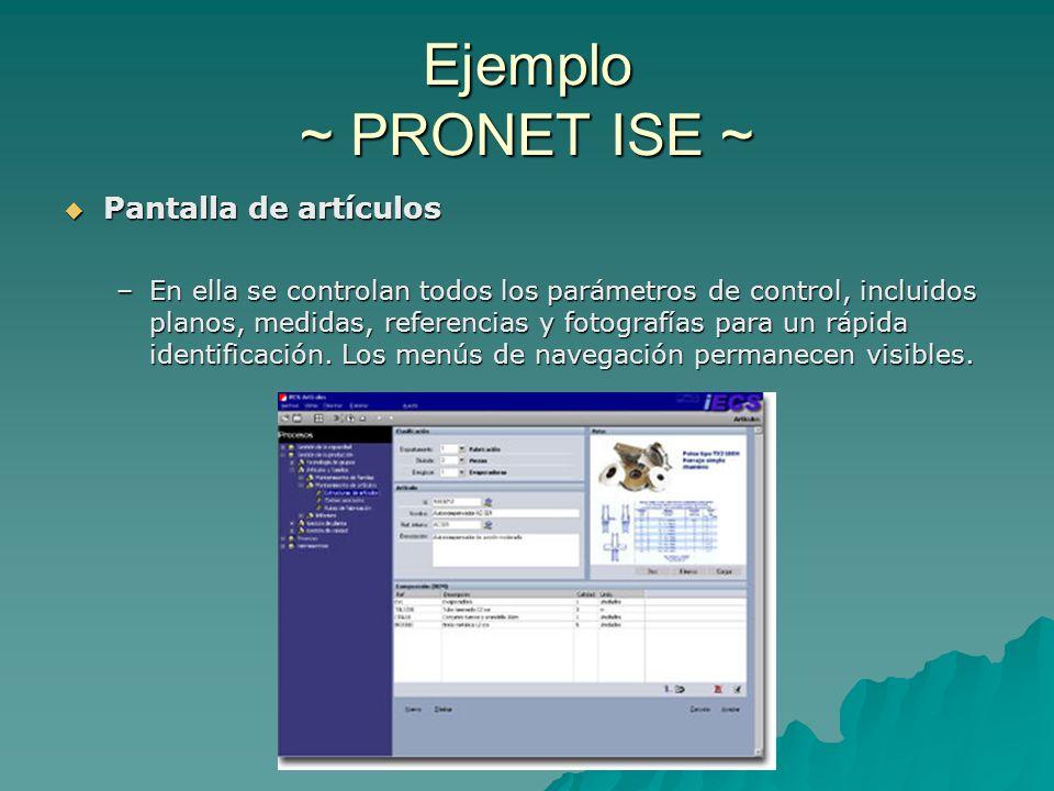 Ejemplo ~ PRONET ISE ~ Pantalla de artículos Pantalla de artículos –En ella se controlan todos los parámetros de control, incluidos planos, medidas, r