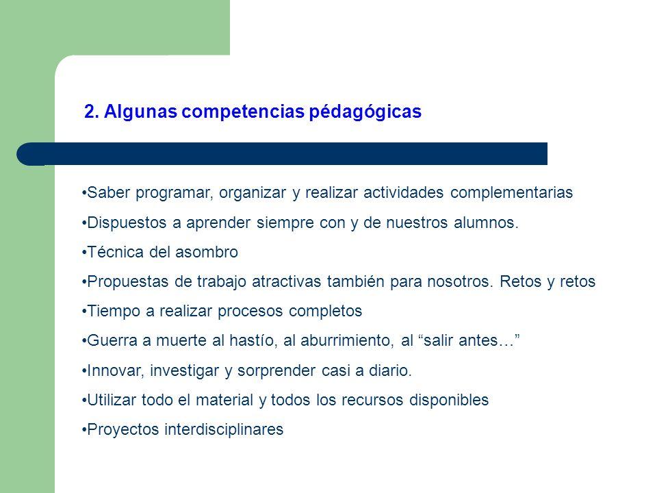 2. Algunas competencias pédagógicas Saber programar, organizar y realizar actividades complementarias Dispuestos a aprender siempre con y de nuestros