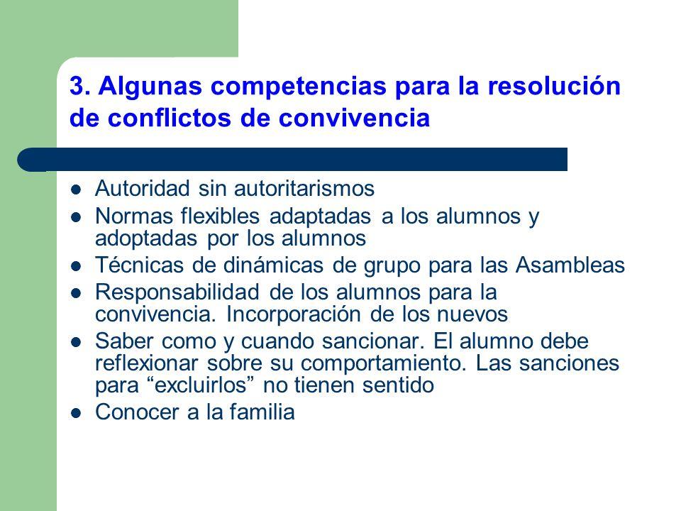 3. Algunas competencias para la resolución de conflictos de convivencia Autoridad sin autoritarismos Normas flexibles adaptadas a los alumnos y adopta