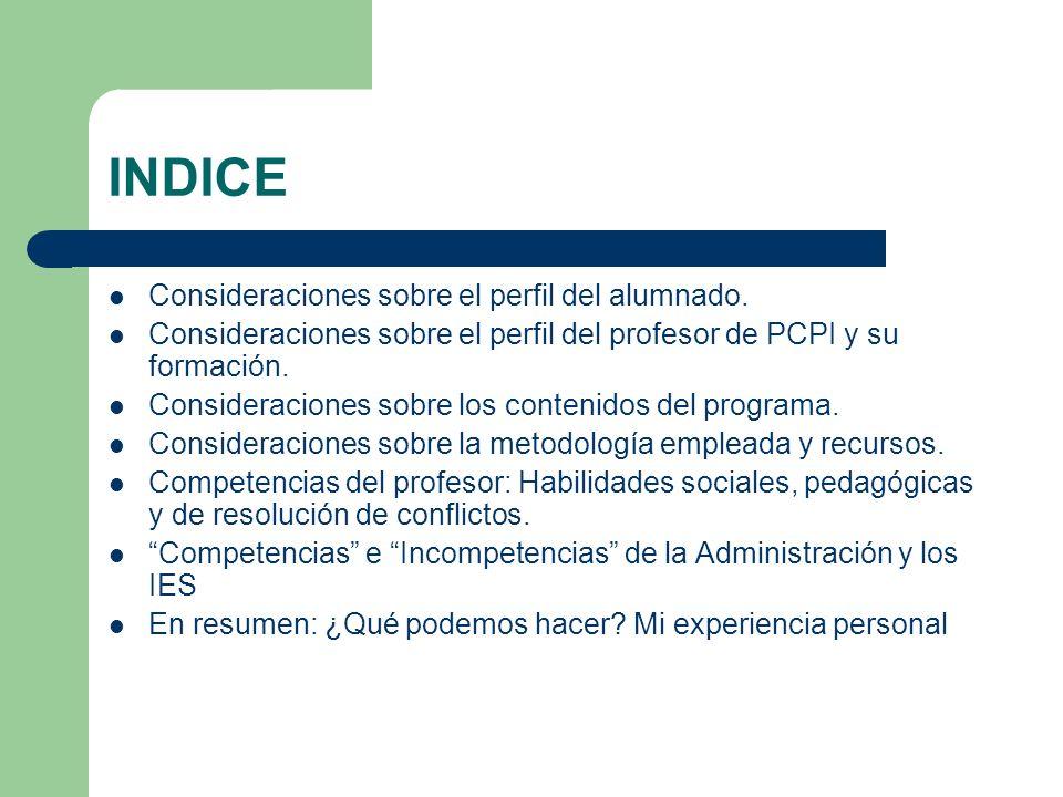 INDICE Consideraciones sobre el perfil del alumnado. Consideraciones sobre el perfil del profesor de PCPI y su formación. Consideraciones sobre los co