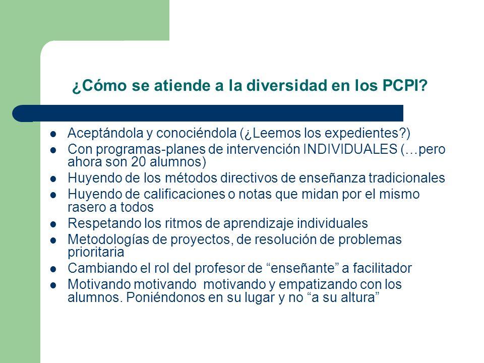 ¿Cómo se atiende a la diversidad en los PCPI? Aceptándola y conociéndola (¿Leemos los expedientes?) Con programas-planes de intervención INDIVIDUALES