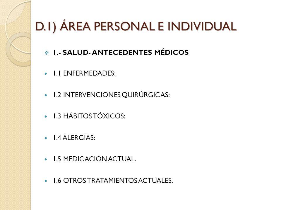 D.1) ÁREA PERSONAL E INDIVIDUAL 1.- SALUD- ANTECEDENTES MÉDICOS 1.1 ENFERMEDADES: 1.2 INTERVENCIONES QUIRÚRGICAS: 1.3 HÁBITOS TÓXICOS: 1.4 ALERGIAS: 1