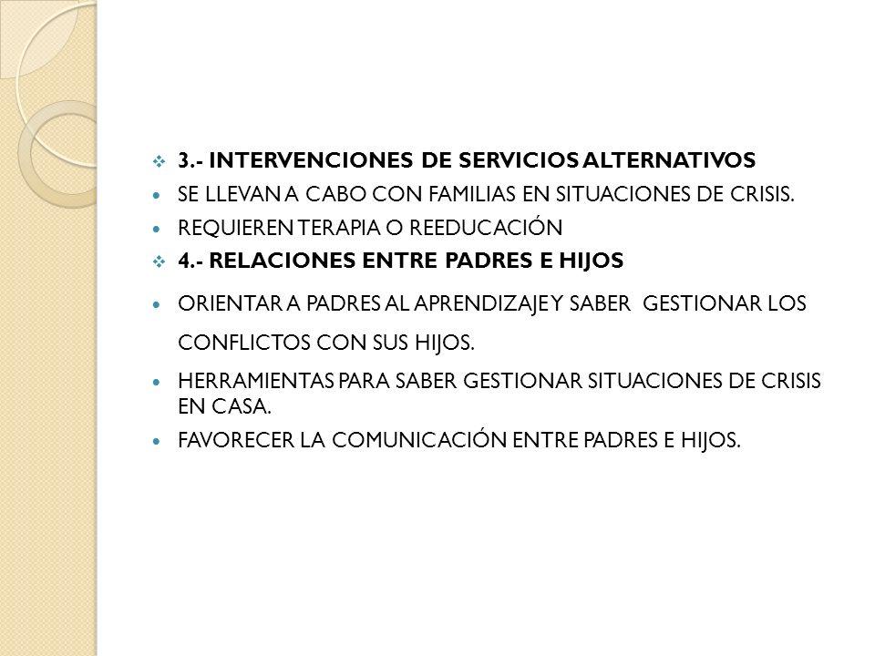 3.- INTERVENCIONES DE SERVICIOS ALTERNATIVOS SE LLEVAN A CABO CON FAMILIAS EN SITUACIONES DE CRISIS. REQUIEREN TERAPIA O REEDUCACIÓN 4.- RELACIONES EN