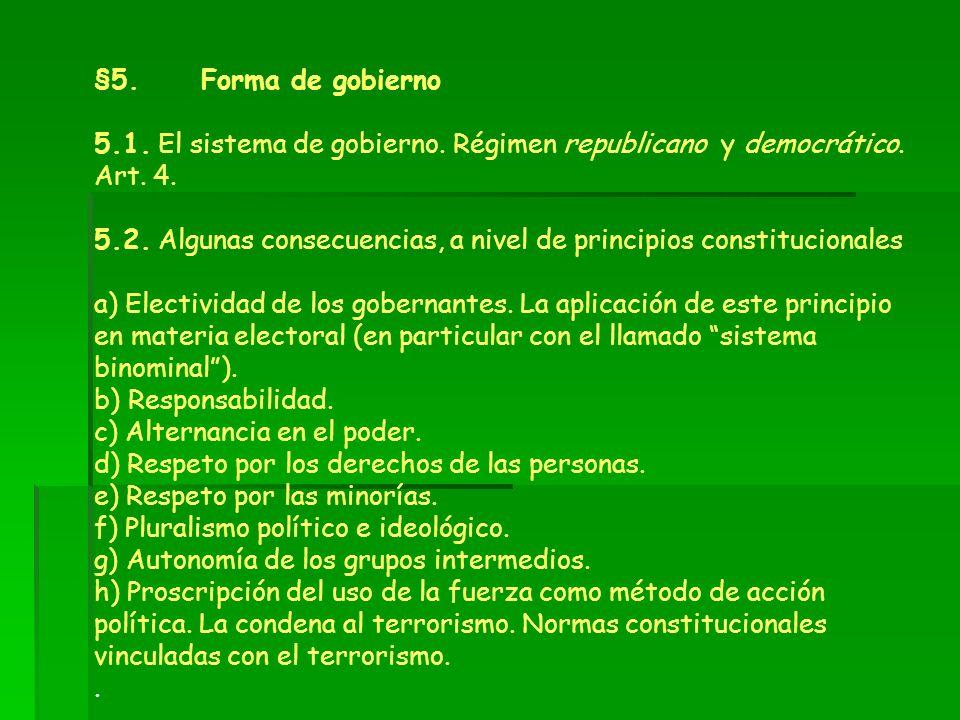 §5. Forma de gobierno 5.1. El sistema de gobierno. Régimen republicano y democrático. Art. 4. 5.2. Algunas consecuencias, a nivel de principios consti