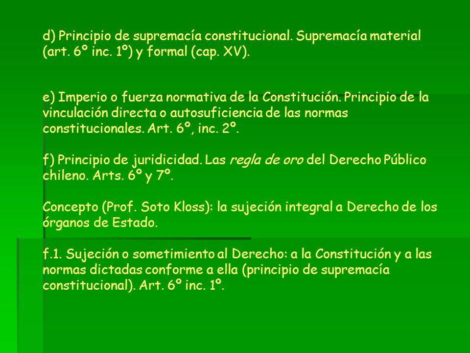 d) Principio de supremacía constitucional. Supremacía material (art. 6º inc. 1º) y formal (cap. XV). e) Imperio o fuerza normativa de la Constitución.