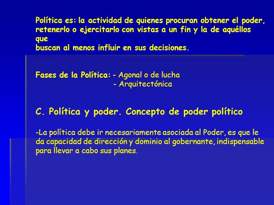 Política es: la actividad de quienes procuran obtener el poder, retenerlo o ejercitarlo con vistas a un fin y la de aquéllos que buscan al menos influ
