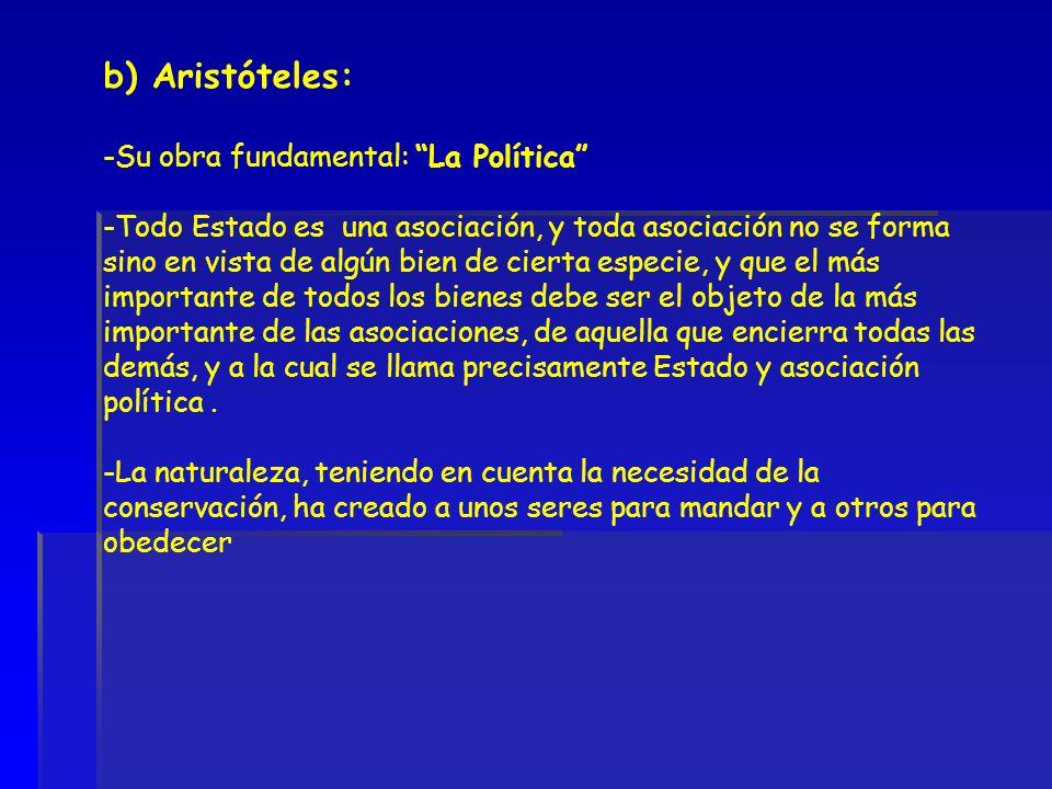 b) Aristóteles: -Su obra fundamental: La Política -Todo Estado es una asociación, y toda asociación no se forma sino en vista de algún bien de cierta