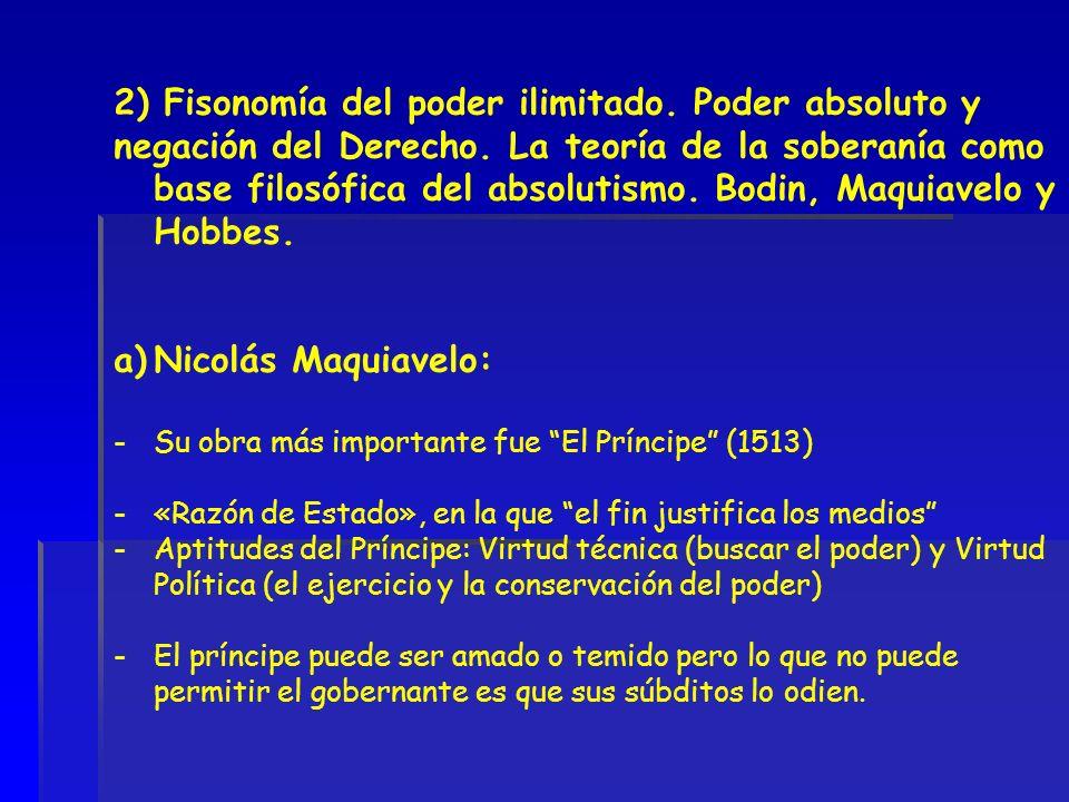2) Fisonomía del poder ilimitado. Poder absoluto y negación del Derecho. La teoría de la soberanía como base filosófica del absolutismo. Bodin, Maquia