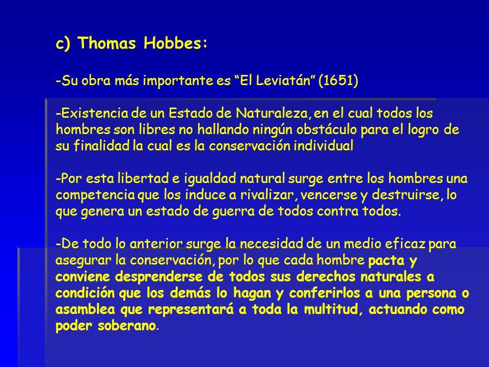 c) Thomas Hobbes: -Su obra más importante es El Leviatán (1651) -Existencia de un Estado de Naturaleza, en el cual todos los hombres son libres no hal