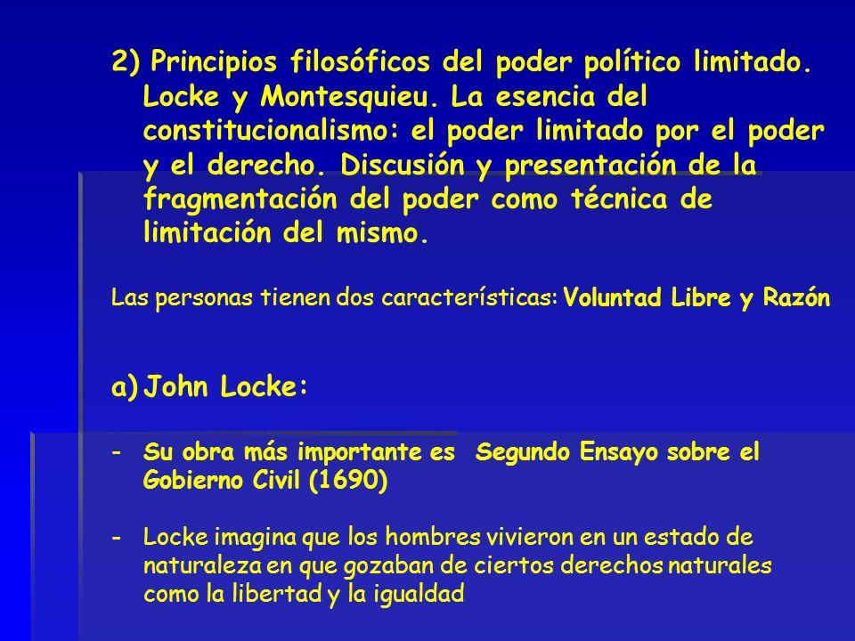 2) Principios filosóficos del poder político limitado. Locke y Montesquieu. La esencia del constitucionalismo: el poder limitado por el poder y el der