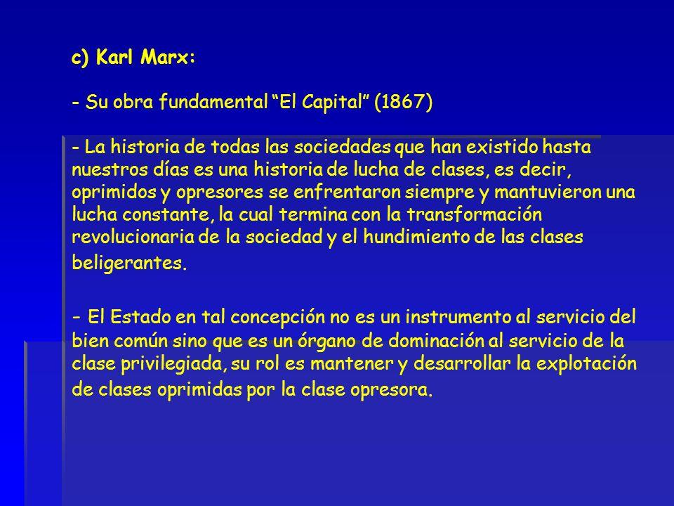 c) Karl Marx: - Su obra fundamental El Capital (1867) - La historia de todas las sociedades que han existido hasta nuestros días es una historia de lu