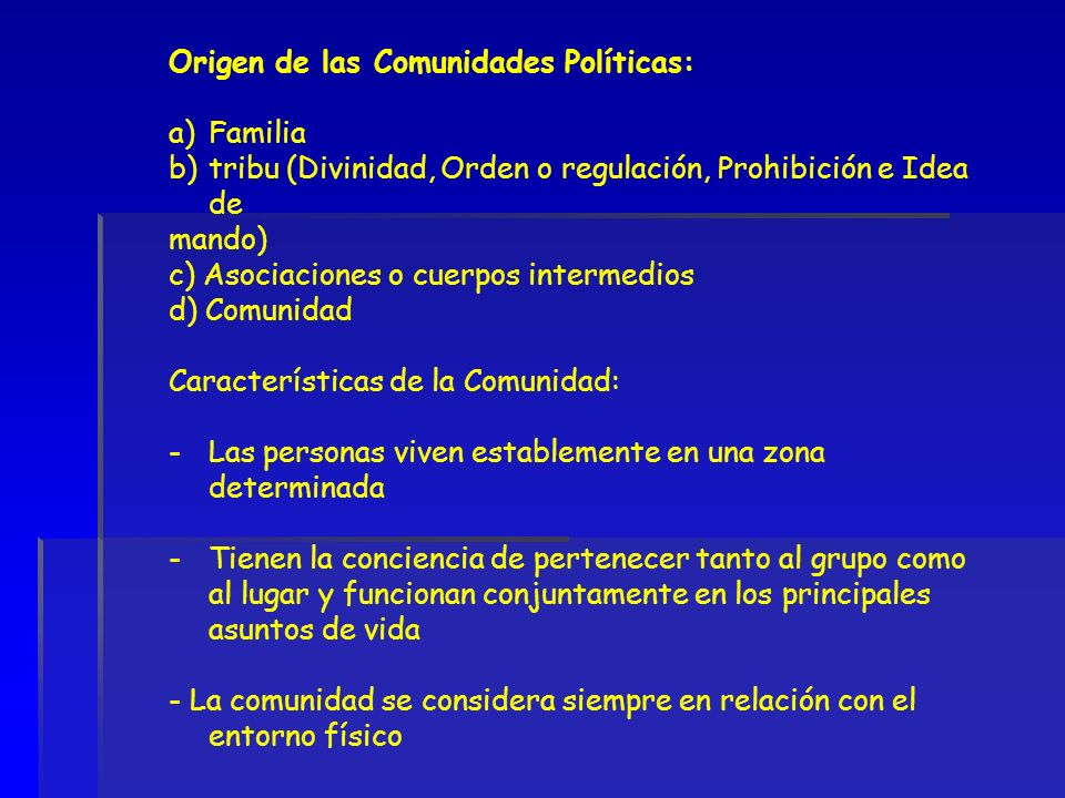 Origen de las Comunidades Políticas: a)Familia b)tribu (Divinidad, Orden o regulación, Prohibición e Idea de mando) c) Asociaciones o cuerpos intermed