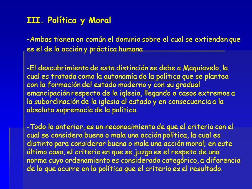 III. Política y Moral -Ambas tienen en común el dominio sobre el cual se extienden que es el de la acción y práctica humana -El descubrimiento de esta