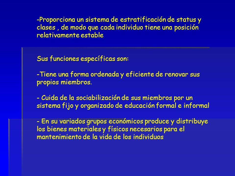 -Proporciona un sistema de estratificación de status y clases, de modo que cada individuo tiene una posición relativamente estable Sus funciones espec