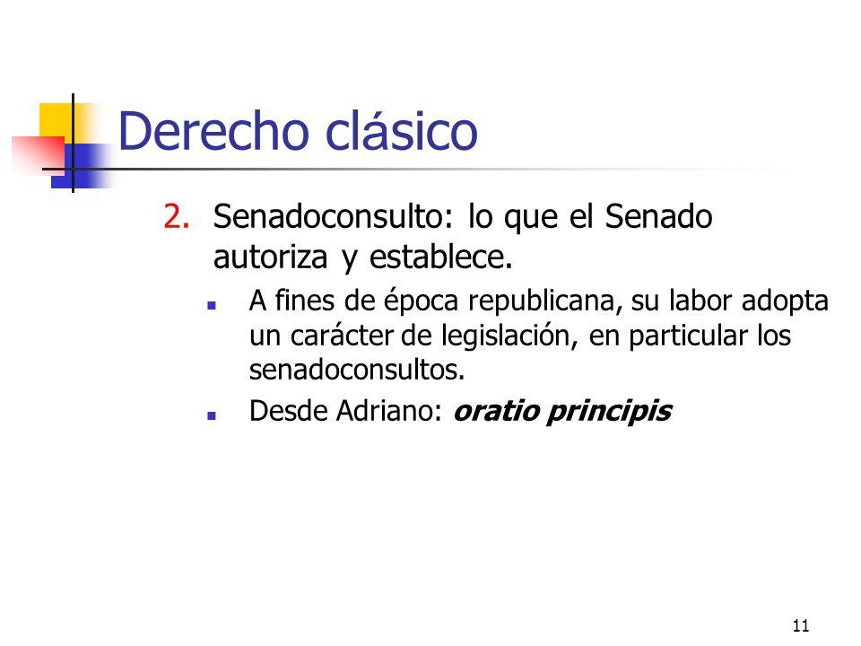 11 Derecho cl á sico 2.Senadoconsulto: lo que el Senado autoriza y establece. A fines de época republicana, su labor adopta un carácter de legislación