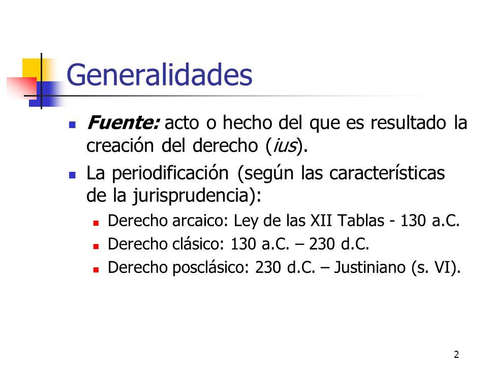 2 Generalidades Fuente: acto o hecho del que es resultado la creación del derecho (ius). La periodificación (según las características de la jurisprud
