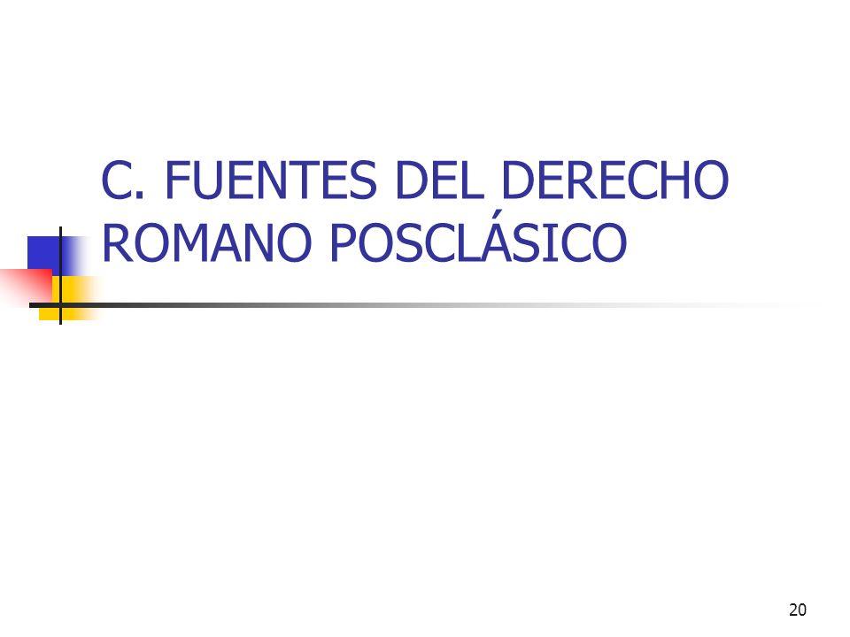 20 C. FUENTES DEL DERECHO ROMANO POSCLÁSICO