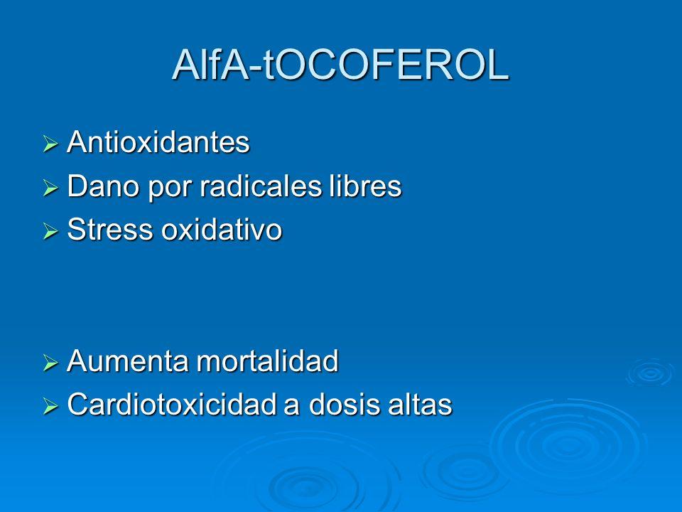 AlfA-tOCOFEROL Antioxidantes Antioxidantes Dano por radicales libres Dano por radicales libres Stress oxidativo Stress oxidativo Aumenta mortalidad Au