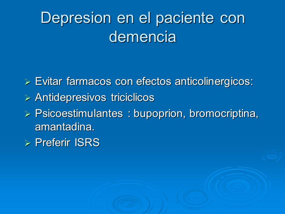 Depresion en el paciente con demencia Evitar farmacos con efectos anticolinergicos: Evitar farmacos con efectos anticolinergicos: Antidepresivos trici