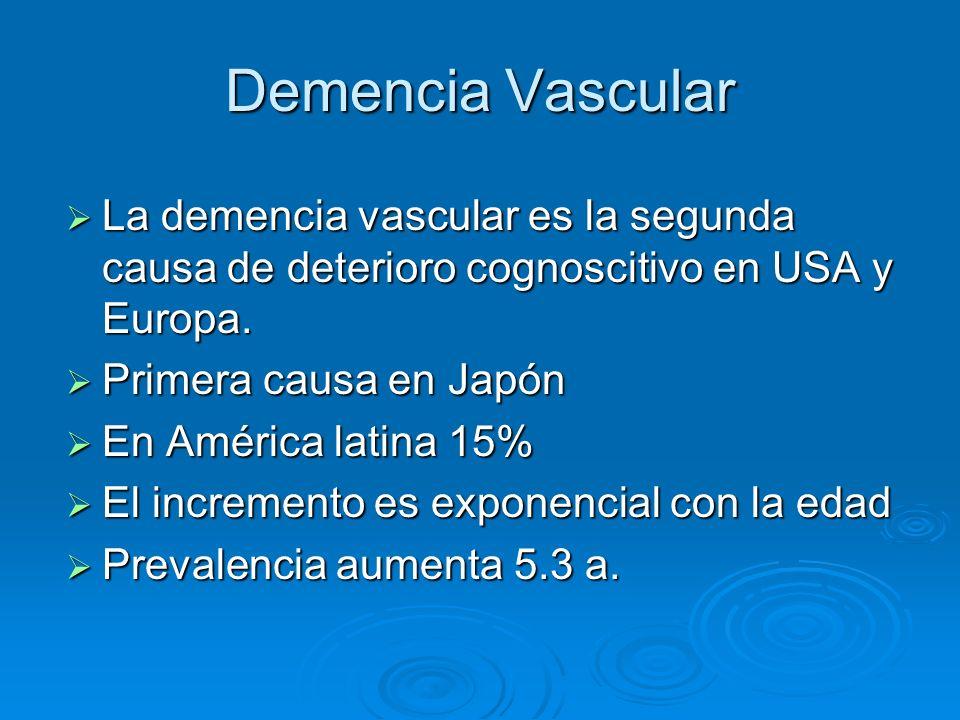 Demencia Vascular La demencia vascular es la segunda causa de deterioro cognoscitivo en USA y Europa. La demencia vascular es la segunda causa de dete