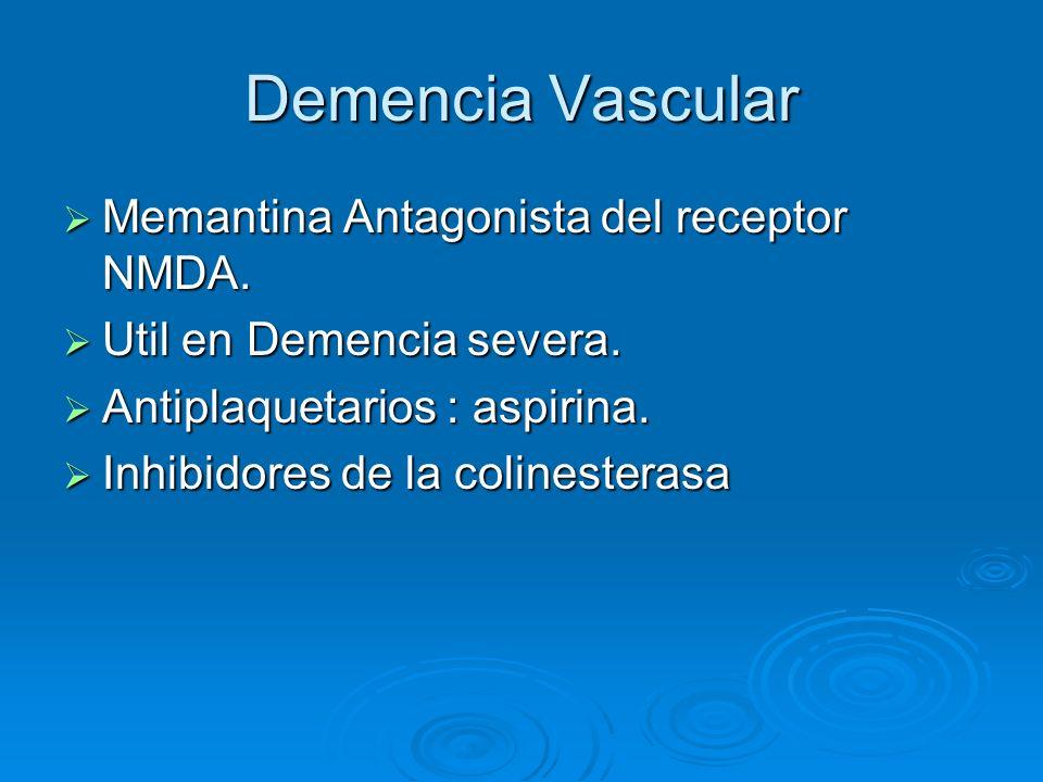 Demencia Vascular Memantina Antagonista del receptor NMDA. Memantina Antagonista del receptor NMDA. Util en Demencia severa. Util en Demencia severa.