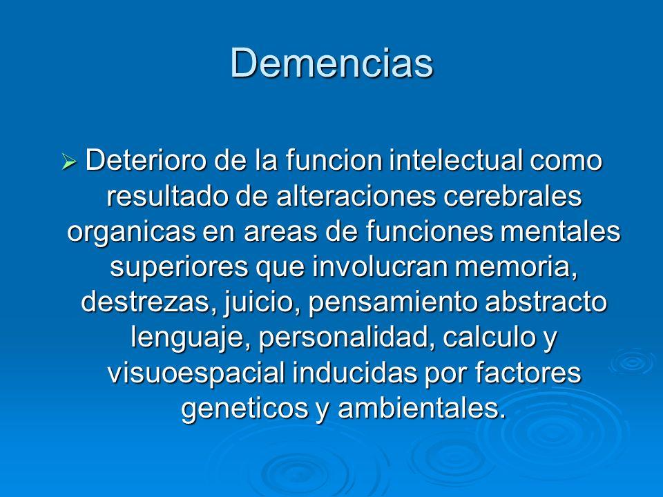Demencias Deterioro de la funcion intelectual como resultado de alteraciones cerebrales organicas en areas de funciones mentales superiores que involu