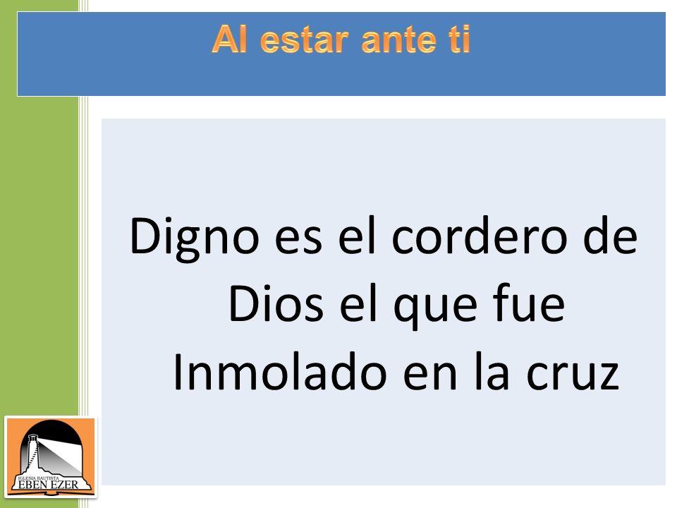 Digno es el cordero de Dios el que fue Inmolado en la cruz