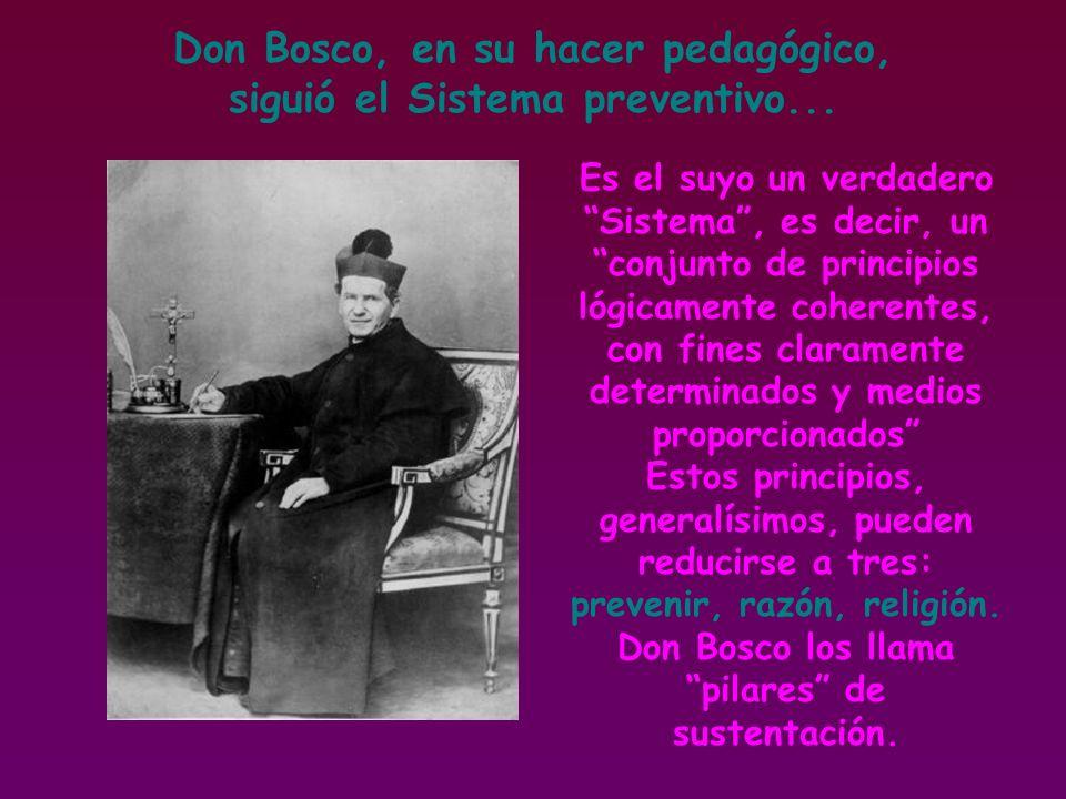 Don Bosco, en su hacer pedagógico, siguió el Sistema preventivo...