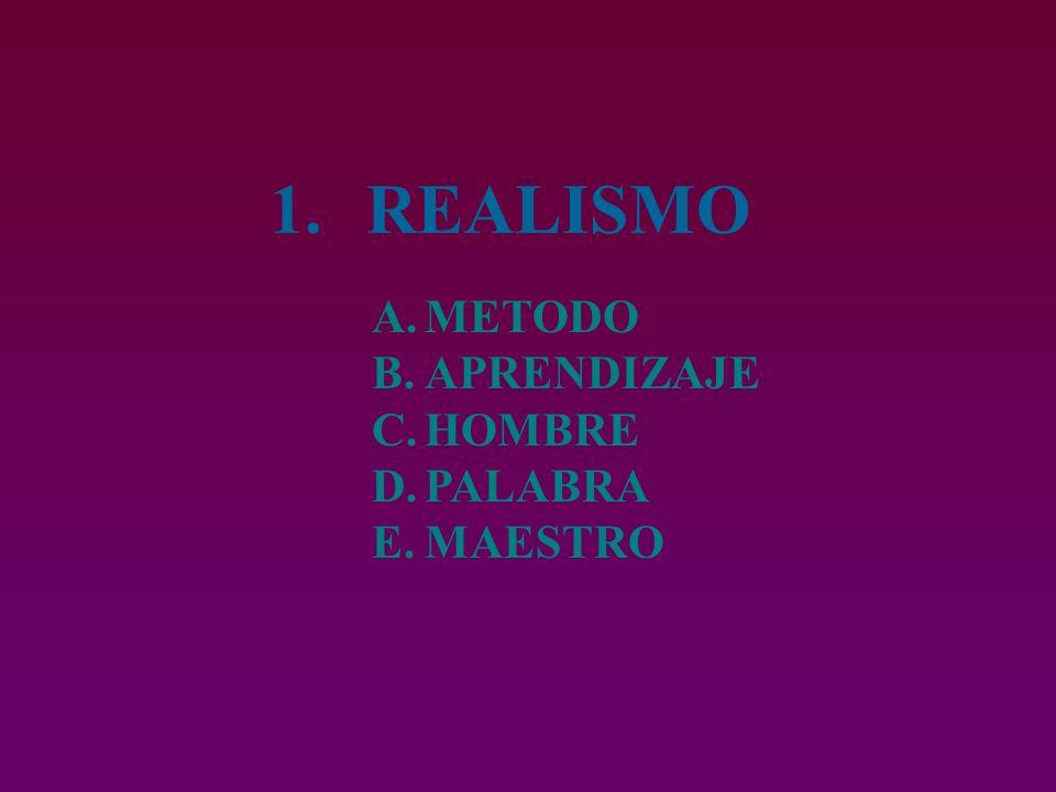 1.REALISMO A.METODO B.APRENDIZAJE C.HOMBRE D.PALABRA E.MAESTRO