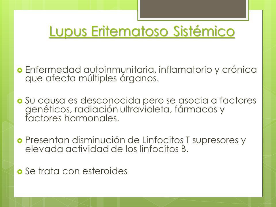 Lupus Eritematoso Sistémico Enfermedad autoinmunitaria, inflamatorio y crónica que afecta múltiples órganos. Su causa es desconocida pero se asocia a