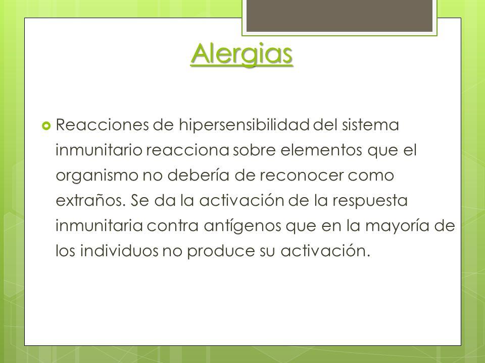 Alergias Reacciones de hipersensibilidad del sistema inmunitario reacciona sobre elementos que el organismo no debería de reconocer como extraños. Se