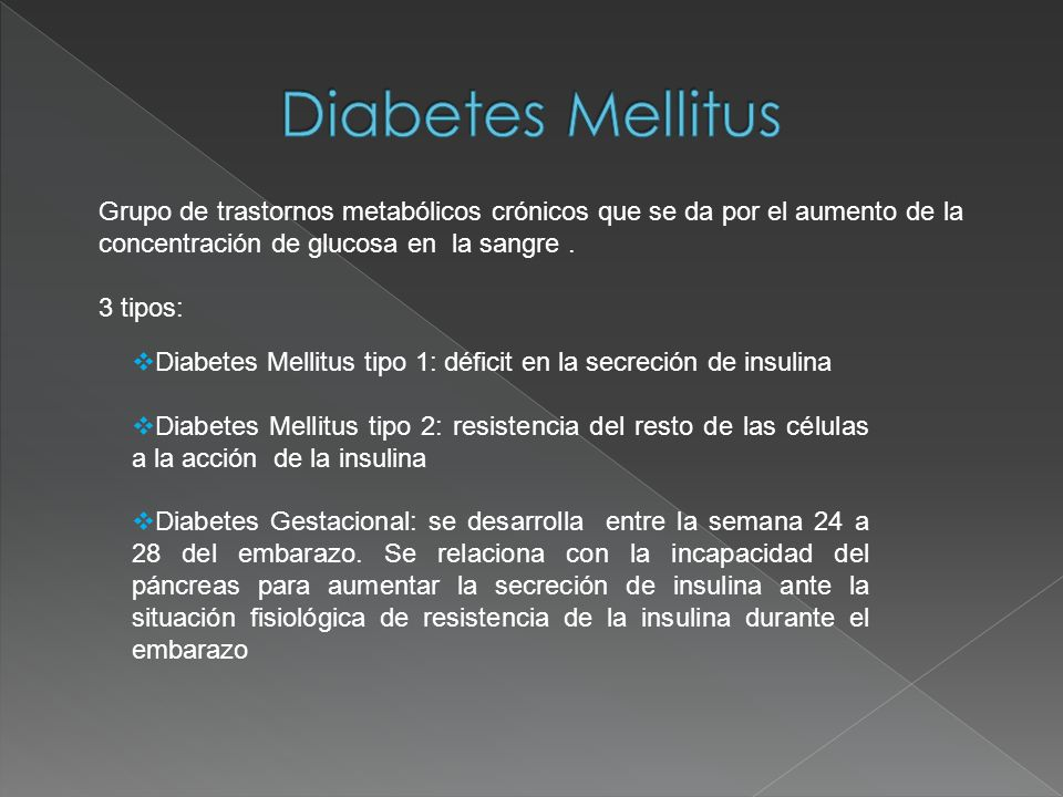 Grupo de trastornos metabólicos crónicos que se da por el aumento de la concentración de glucosa en la sangre. 3 tipos: Diabetes Mellitus tipo 1: défi