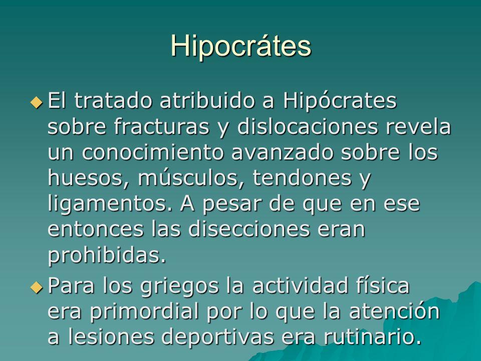 Hipocrátes El tratado atribuido a Hipócrates sobre fracturas y dislocaciones revela un conocimiento avanzado sobre los huesos, músculos, tendones y li