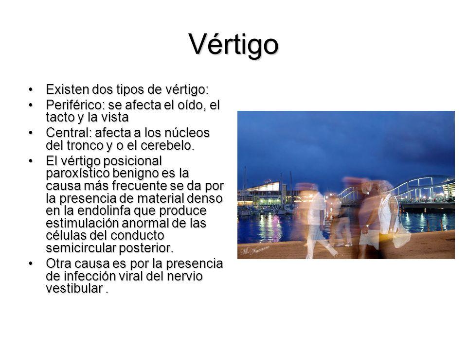 Vértigo Existen dos tipos de vértigo:Existen dos tipos de vértigo: Periférico: se afecta el oído, el tacto y la vistaPeriférico: se afecta el oído, el