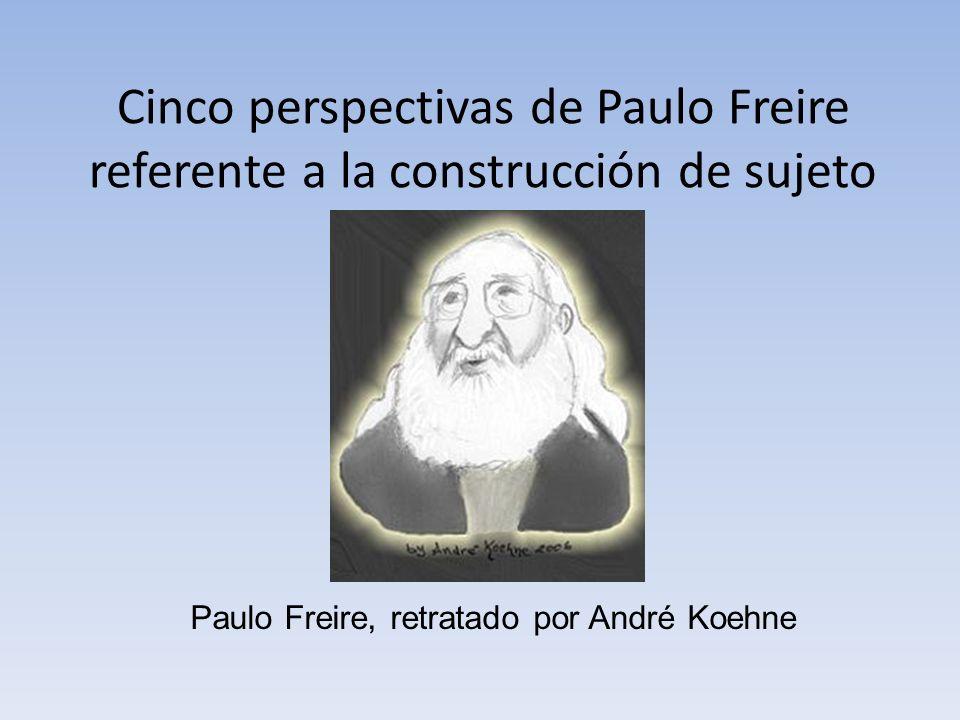 Cinco perspectivas de Paulo Freire referente a la construcción de sujeto Paulo Freire, retratado por André Koehne