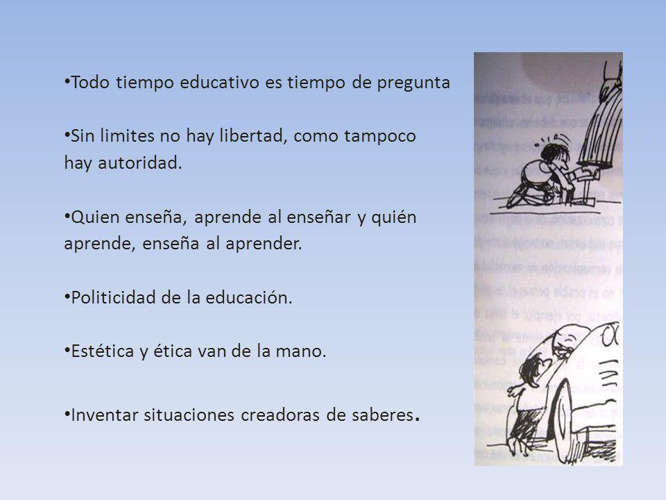 Sin limites no hay libertad, como tampoco hay autoridad. Quien enseña, aprende al enseñar y quién aprende, enseña al aprender. Politicidad de la educa