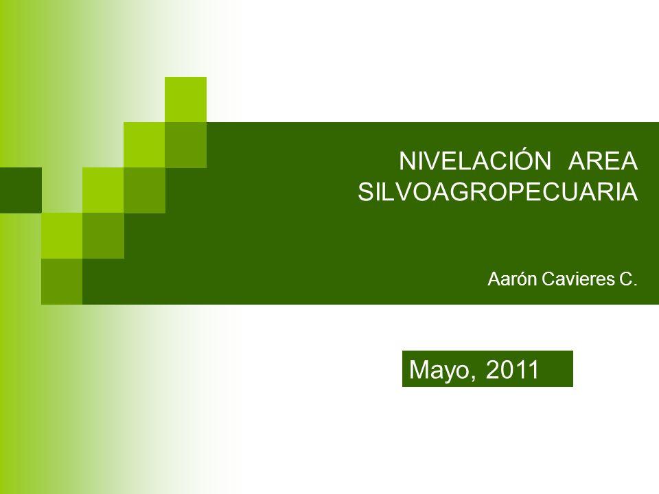 NIVELACIÓN AREA SILVOAGROPECUARIA Aarón Cavieres C. Mayo, 2011