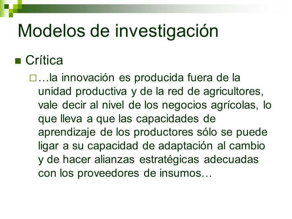 Crítica …la innovación es producida fuera de la unidad productiva y de la red de agricultores, vale decir al nivel de los negocios agrícolas, lo que l