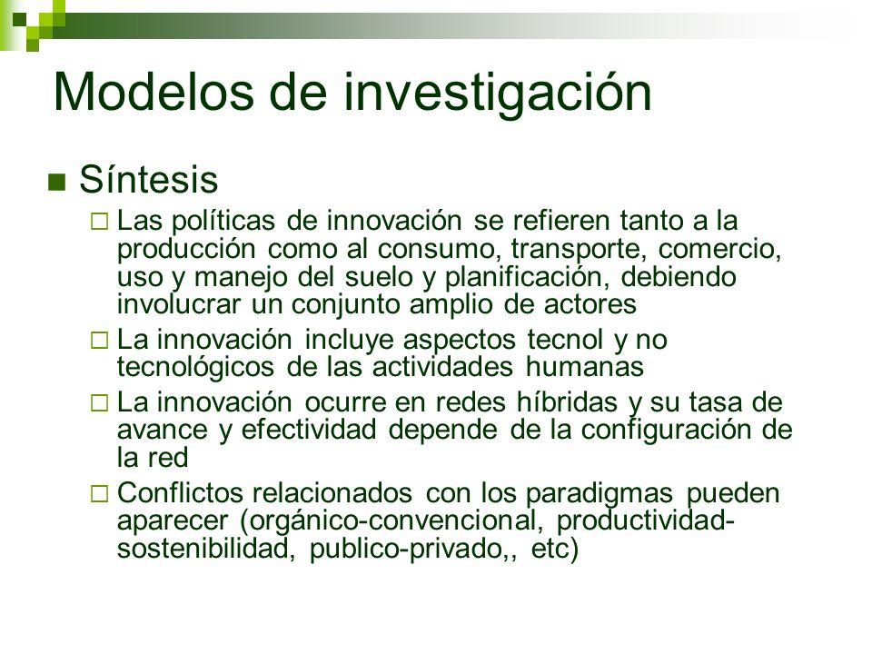 Modelos de investigación Síntesis Las políticas de innovación se refieren tanto a la producción como al consumo, transporte, comercio, uso y manejo de