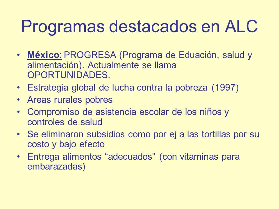 Programas destacados en ALC México: PROGRESA (Programa de Eduación, salud y alimentación). Actualmente se llama OPORTUNIDADES. Estrategia global de lu