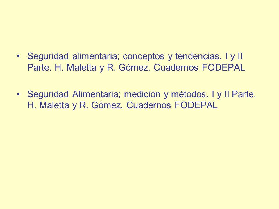 Seguridad alimentaria; conceptos y tendencias. I y II Parte. H. Maletta y R. Gómez. Cuadernos FODEPAL Seguridad Alimentaria; medición y métodos. I y I