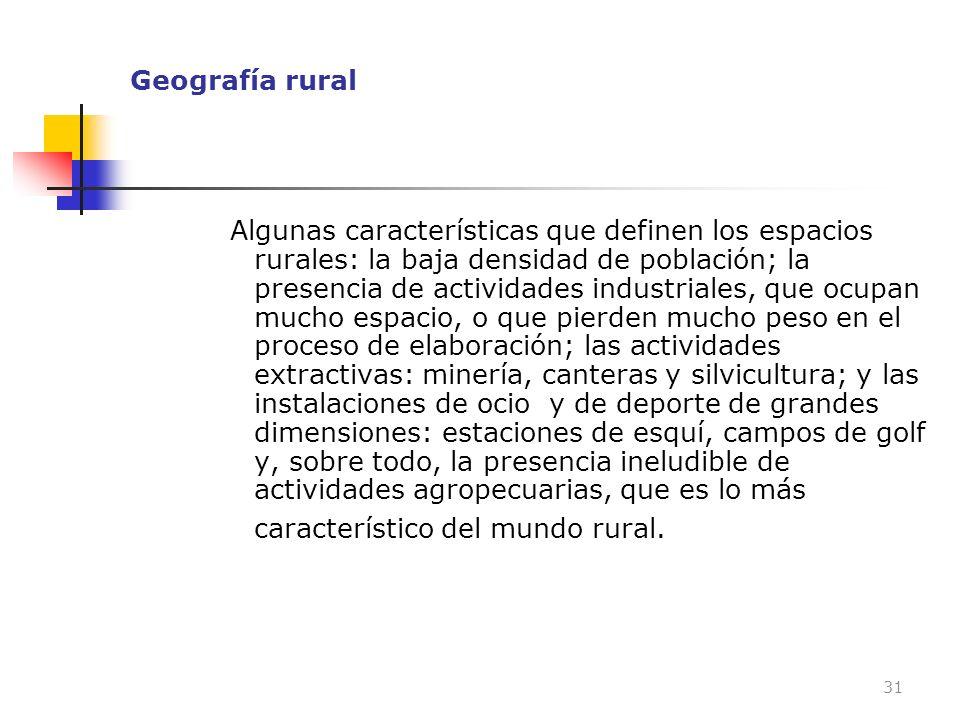 Geografía rural Algunas características que definen los espacios rurales: la baja densidad de población; la presencia de actividades industriales, que