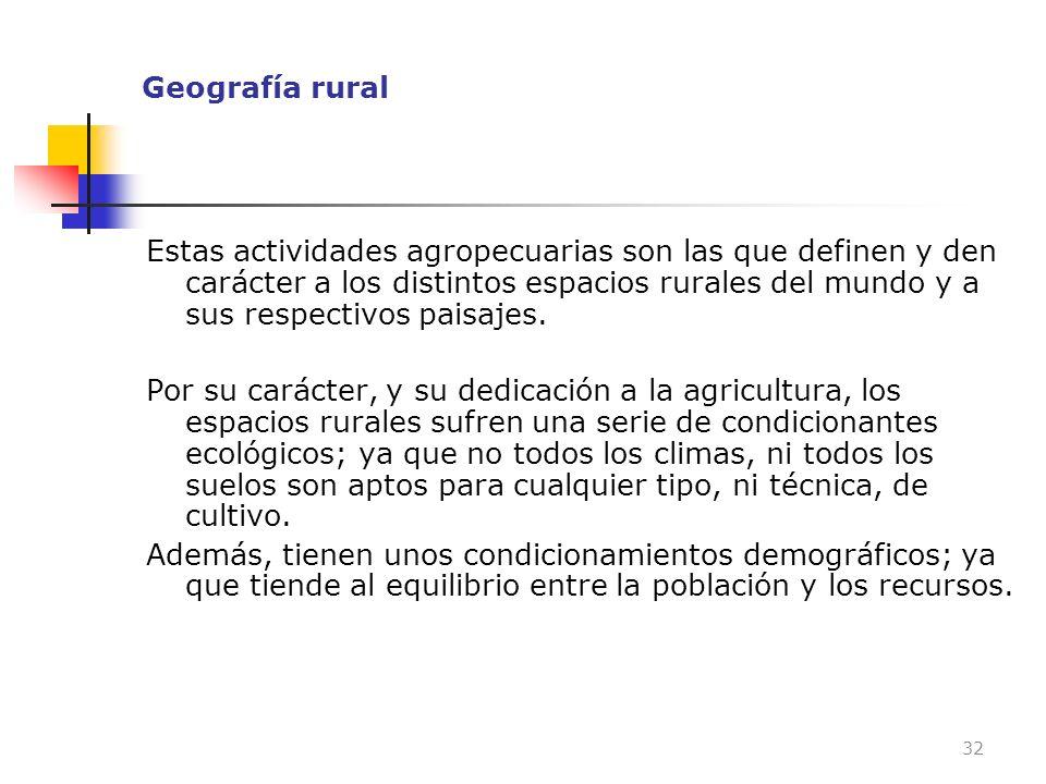 Geografía rural Estas actividades agropecuarias son las que definen y den carácter a los distintos espacios rurales del mundo y a sus respectivos pais