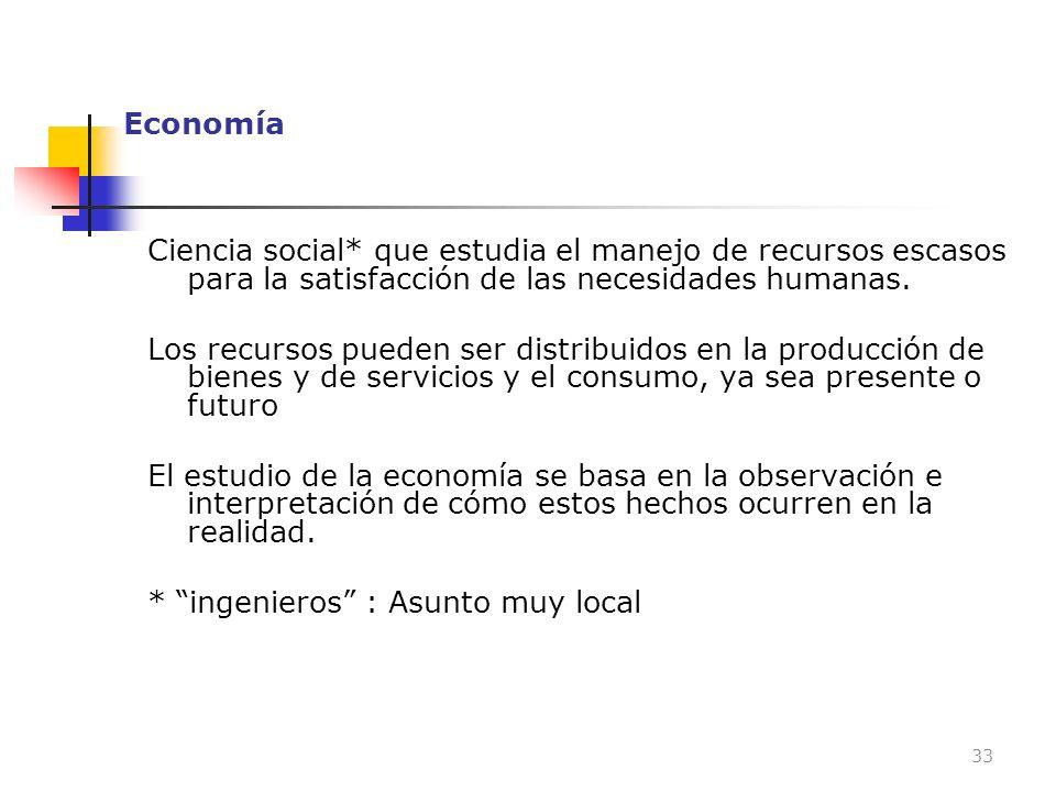 Economía Ciencia social* que estudia el manejo de recursos escasos para la satisfacción de las necesidades humanas. Los recursos pueden ser distribuid