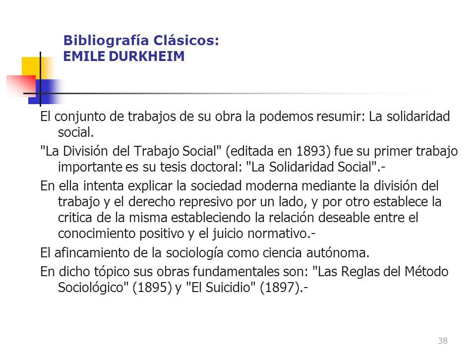 Bibliografía Clásicos: EMILE DURKHEIM El conjunto de trabajos de su obra la podemos resumir: La solidaridad social.