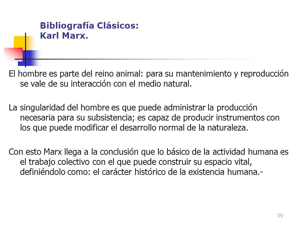 Bibliografía Clásicos: Karl Marx. El hombre es parte del reino animal: para su mantenimiento y reproducción se vale de su interacción con el medio nat