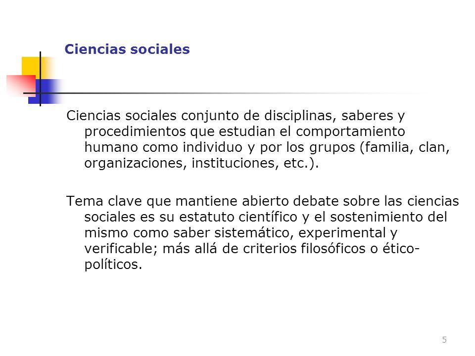 Ciencias sociales Ciencias sociales conjunto de disciplinas, saberes y procedimientos que estudian el comportamiento humano como individuo y por los g