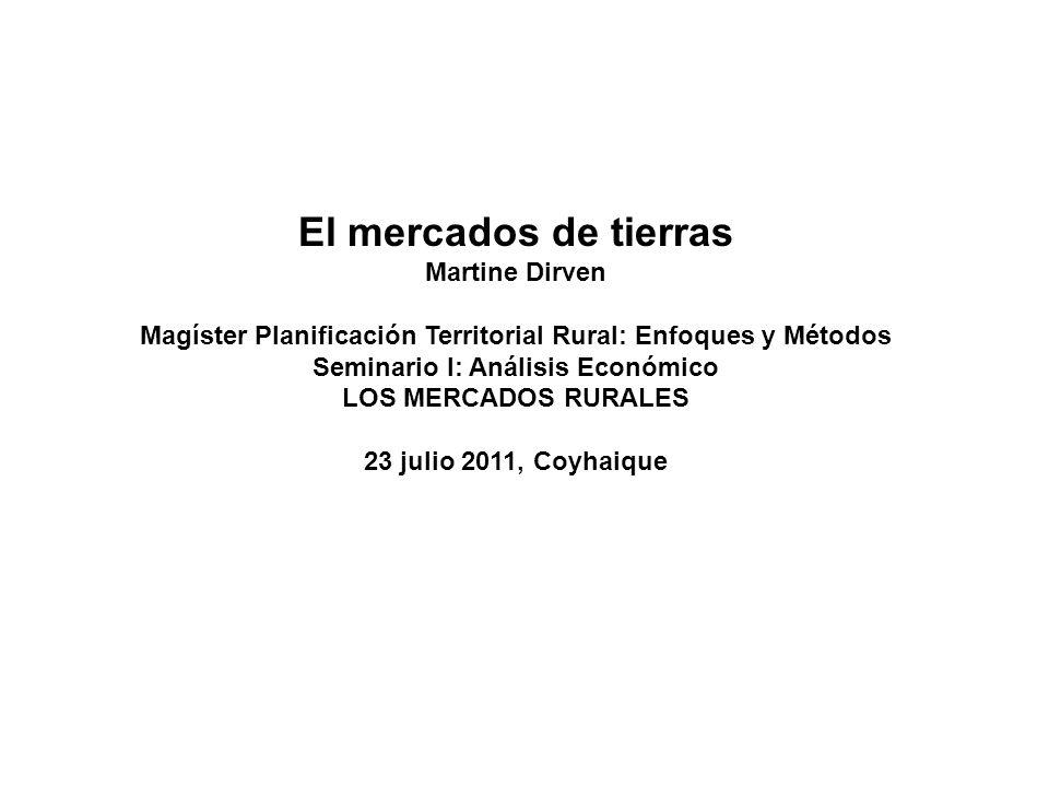 El mercados de tierras Martine Dirven Magíster Planificación Territorial Rural: Enfoques y Métodos Seminario I: Análisis Económico LOS MERCADOS RURALE