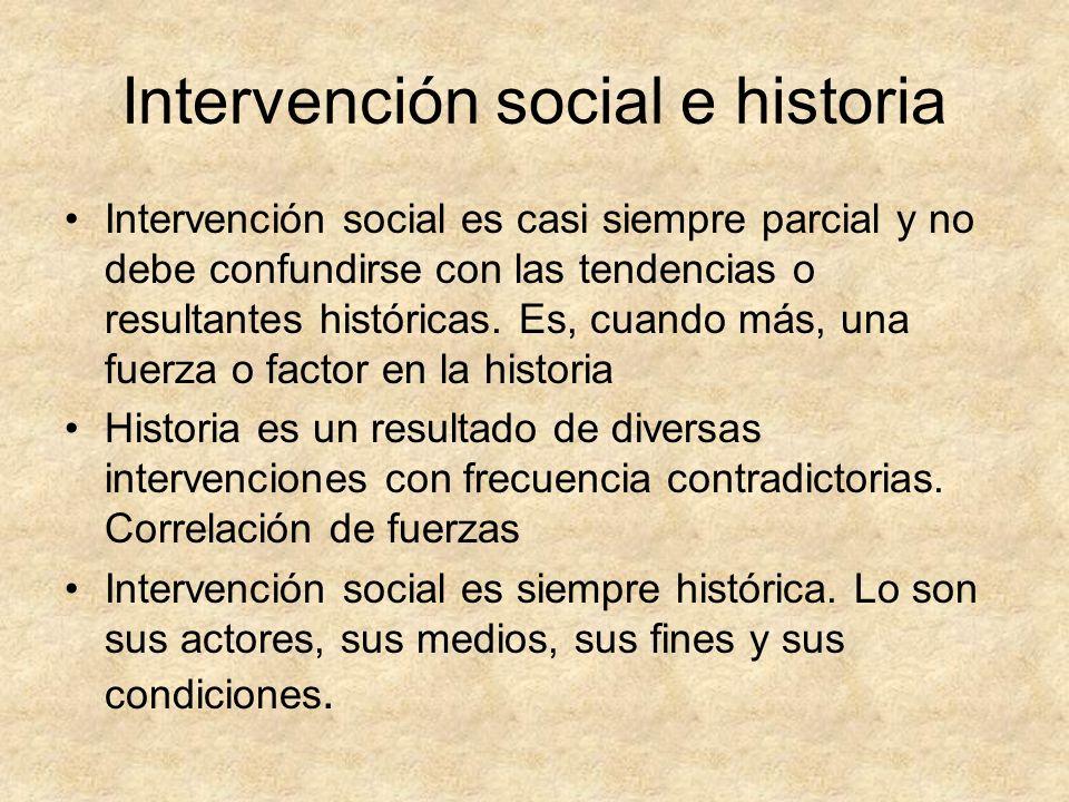 Intervención social e historia Intervención social es casi siempre parcial y no debe confundirse con las tendencias o resultantes históricas. Es, cuan